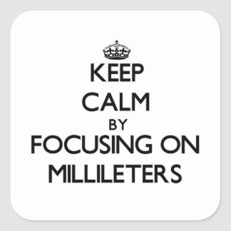 Keep Calm by focusing on Millileters Square Sticker