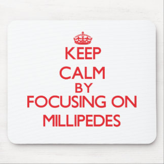 Keep calm by focusing on Millipedes Mouse Pad