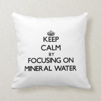 Keep Calm by focusing on Mineral Water Pillow