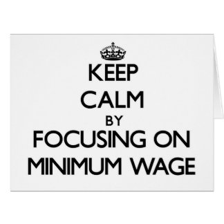 Keep Calm by focusing on Minimum Wage Greeting Cards