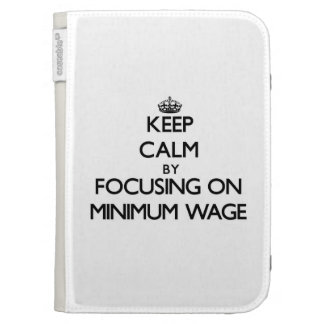 Keep Calm by focusing on Minimum Wage Kindle 3G Covers