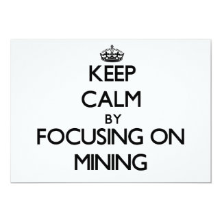 Keep Calm by focusing on Mining 5x7 Paper Invitation Card