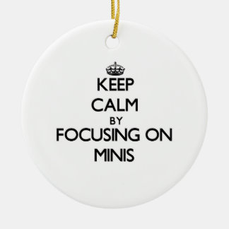 Keep Calm by focusing on Minis Christmas Ornament