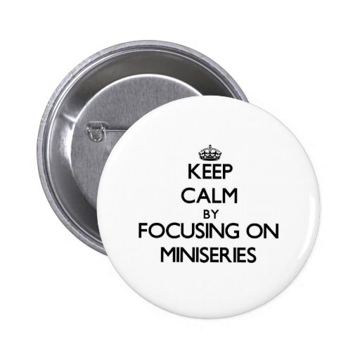 Keep Calm by focusing on Miniseries Button