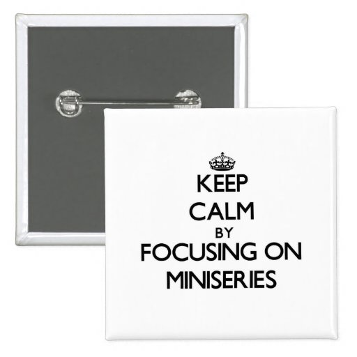 Keep Calm by focusing on Miniseries Buttons