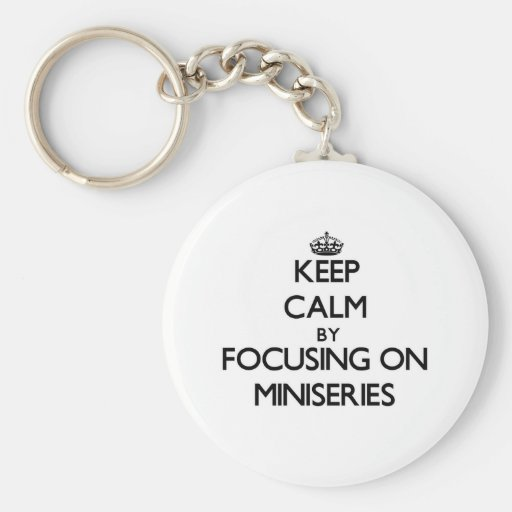 Keep Calm by focusing on Miniseries Keychains