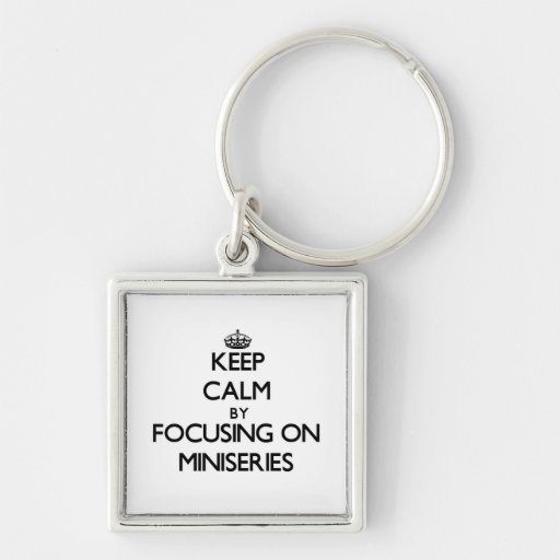 Keep Calm by focusing on Miniseries Key Chain