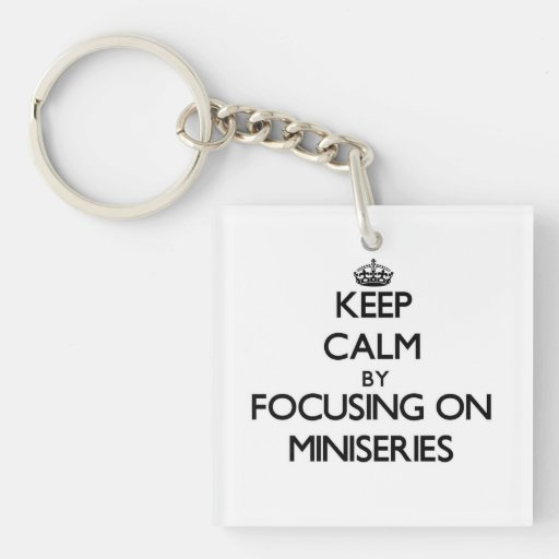 Keep Calm by focusing on Miniseries Acrylic Key Chains