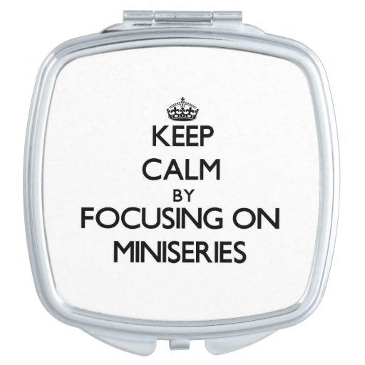 Keep Calm by focusing on Miniseries Compact Mirror