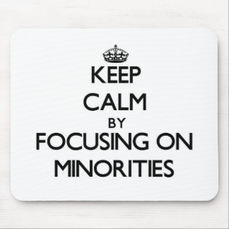 Keep Calm by focusing on Minorities Mouse Pad