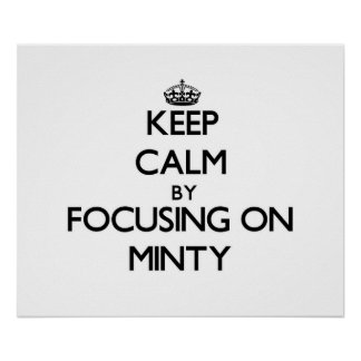 Keep Calm by focusing on Minty Poster