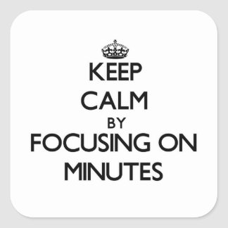 Keep Calm by focusing on Minutes Stickers