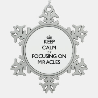 Keep Calm by focusing on Miracles Snowflake Pewter Christmas Ornament