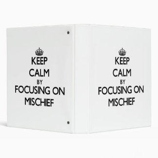 Keep Calm by focusing on Mischief 3 Ring Binders