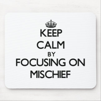 Keep Calm by focusing on Mischief Mouse Pad