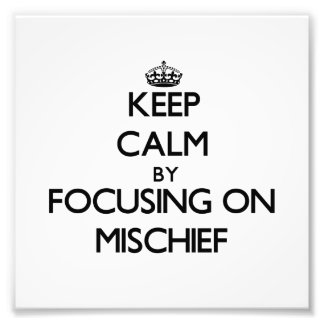 Keep Calm by focusing on Mischief Photo Print