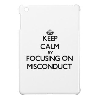 Keep Calm by focusing on Misconduct Cover For The iPad Mini