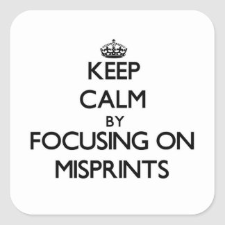 Keep Calm by focusing on Misprints Stickers