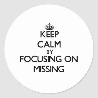 Keep Calm by focusing on Missing Round Sticker