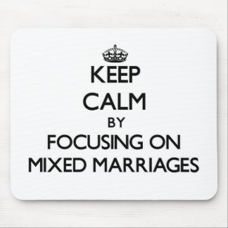Keep Calm by focusing on Mixed Marriages Mouse Pads