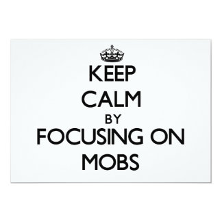 Keep Calm by focusing on Mobs 5x7 Paper Invitation Card