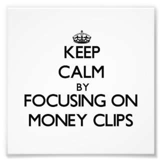 Keep Calm by focusing on Money Clips Photo Print