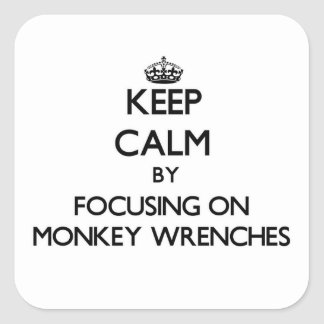 Keep Calm by focusing on Monkey Wrenches Square Sticker