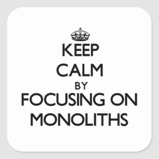 Keep Calm by focusing on Monoliths Square Sticker