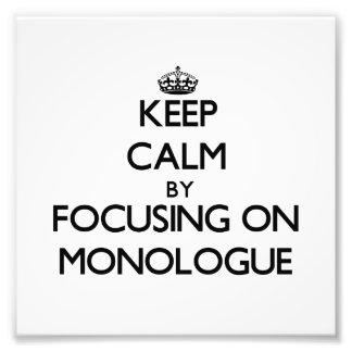 Keep Calm by focusing on Monologue Art Photo