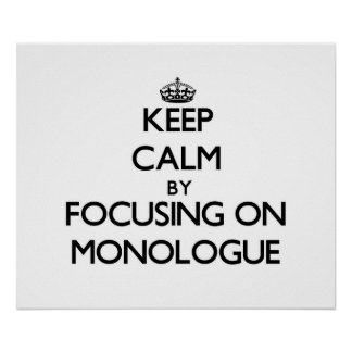 Keep Calm by focusing on Monologue Print