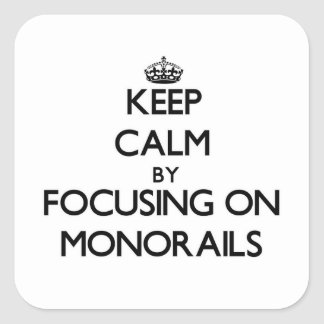 Keep Calm by focusing on Monorails Square Sticker