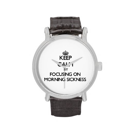 Keep Calm by focusing on Morning Sickness Wrist Watches