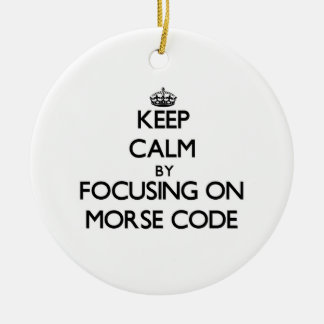 Keep Calm by focusing on Morse Code Ceramic Ornament