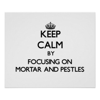 Keep Calm by focusing on Mortar And Pestles Poster