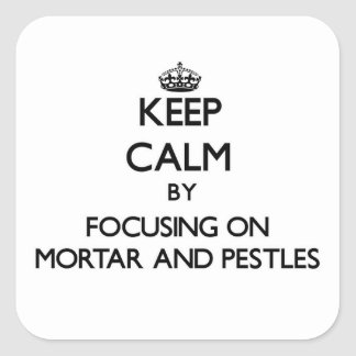 Keep Calm by focusing on Mortar And Pestles Square Sticker