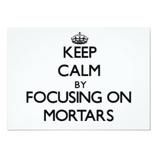 Keep Calm by focusing on Mortars Personalized Invitations