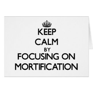 Keep Calm by focusing on Mortification Greeting Card