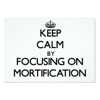 Keep Calm by focusing on Mortification Personalized Announcement