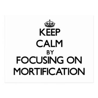 Keep Calm by focusing on Mortification Post Card