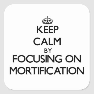 Keep Calm by focusing on Mortification Sticker