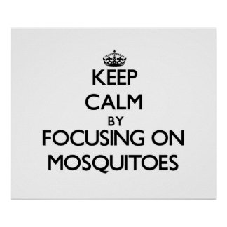 Keep Calm by focusing on Mosquitoes Print
