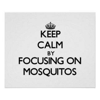 Keep Calm by focusing on Mosquitos Posters