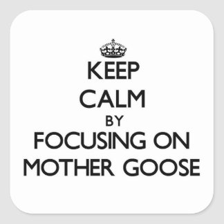 Keep Calm by focusing on Mother Goose Square Sticker