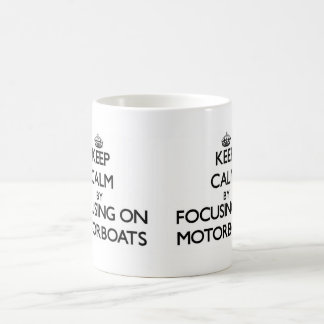 Keep Calm by focusing on Motorboats Mug