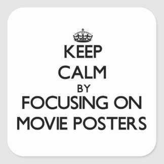 Keep Calm by focusing on Movie Posters Square Sticker