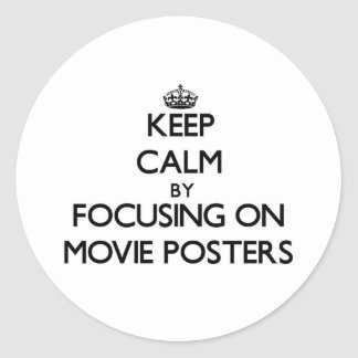 Keep Calm by focusing on Movie Posters Classic Round Sticker