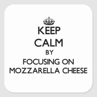 Keep Calm by focusing on Mozzarella Cheese Square Sticker