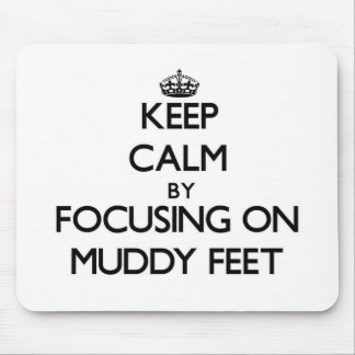 Keep Calm by focusing on Muddy Feet Mousepad