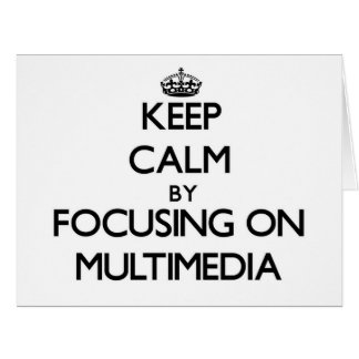 Keep Calm by focusing on Multimedia Greeting Card