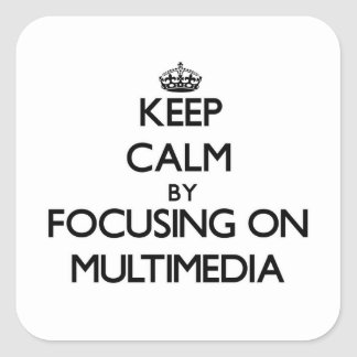 Keep Calm by focusing on Multimedia Square Sticker